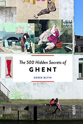 500 Hidden Secrets of Ghent By Derek Blyth