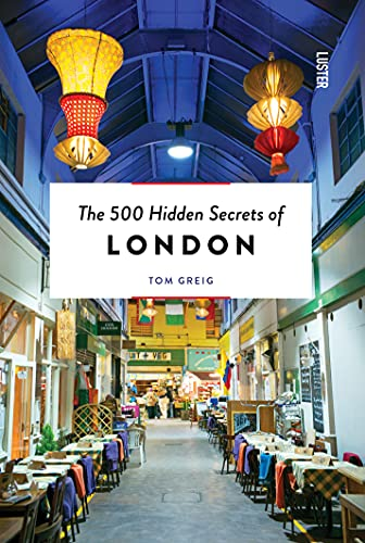 The 500 Hidden Secrets of London By Tom Greig