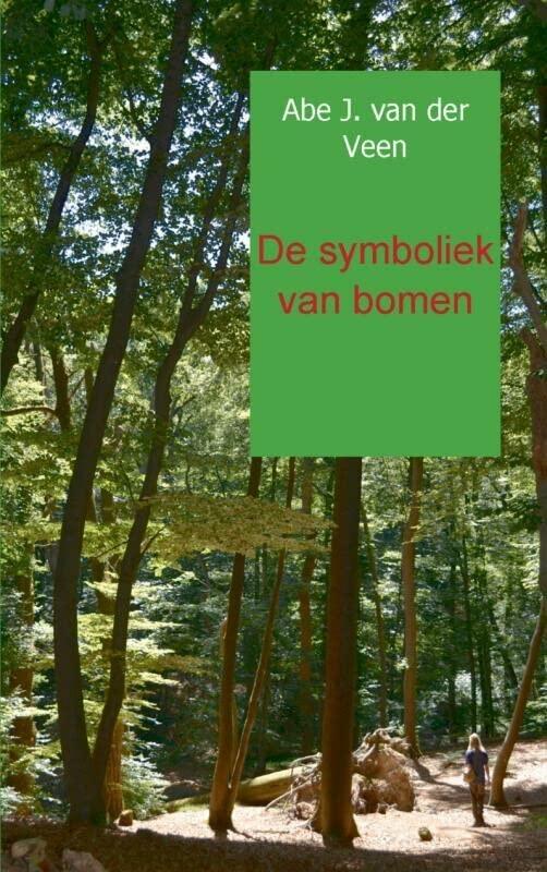 De symboliek van bomen: volgens de Keltische bomenkalender By Abe J. van der Veen
