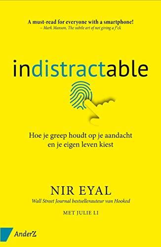 Indistractable: hoe je greep houdt op je aandacht en je eigen leven kiest By Nir Eyal