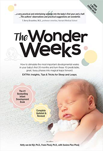 The Wonder Weeks: How to Stimulate Your Baby's Mental Development and Help Him Turn His 10 Predictable, Great, Fussy Phases Into Magical Leaps Forward By Hetty Van de Rijt