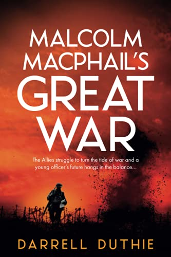 Malcolm MacPhail's Great War By Darrell Duthie