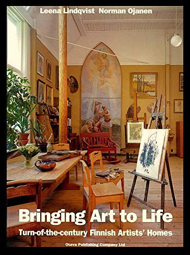 Bringing Art to Life: Turn-of-the-century Finnish Artists' Homes By Leena Lindqvist