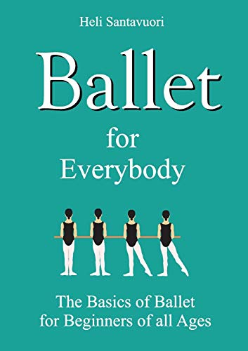 Ballet for Everybody By Heli Santavuori
