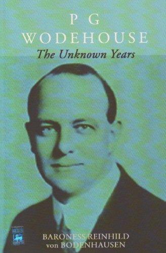 P.G.Wodehouse the Unknown Years by Reinhild Von Bodenhausen