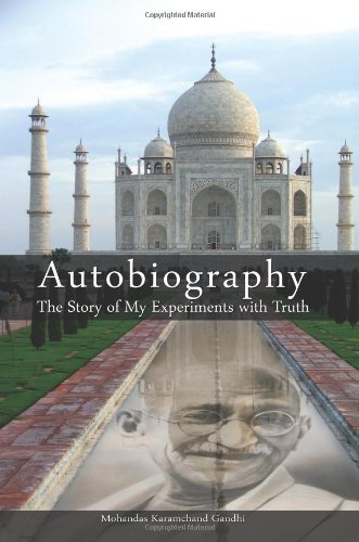 Gandhi An Autobiography: The Story of My Experiments With Truth By Mohandas Karamchand (Mahatma) Gandhi