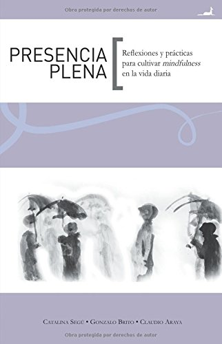 Presencia plena: Reflexiones y practicas para cultivar mindfulness en la vida diaria. (Spanish Edition) By Catalina Segu