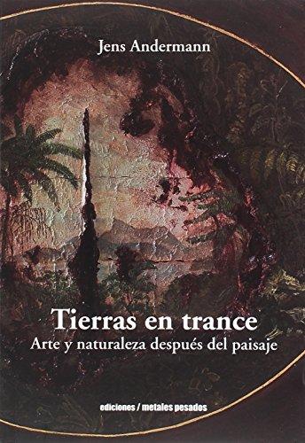 Tierras en trance. Arte y naturalez después del paisaje