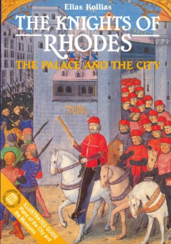 The Knights of Rhodes - The Palace and the City By Elias Kollias