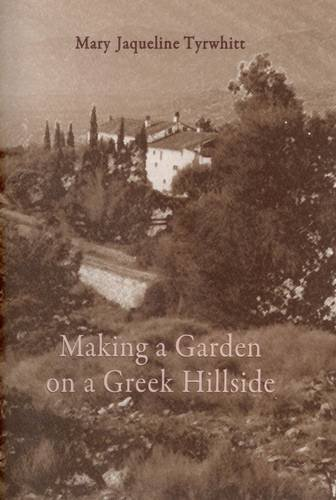 Making a Garden on a Greek Hillside By Mary Jaqueline Tyrwhitt