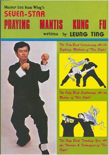 Seven-Star Praying Mantis Kung Fu By Ting Leung