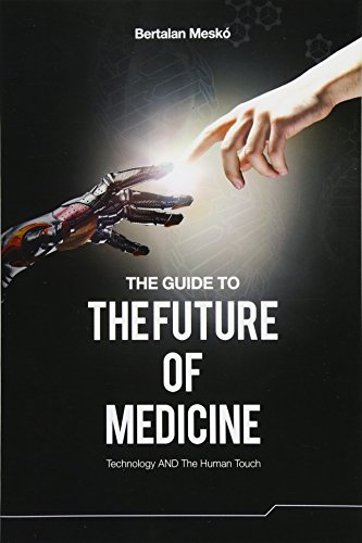 The Guide to the Future of Medicine: Technology AND The Human Touch By Dr Bertalan Mesko