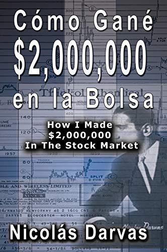Como Gane $2,000,000 en la Bolsa / How I Made $2,000,000 In The Stock Market By Nicolas Darvas