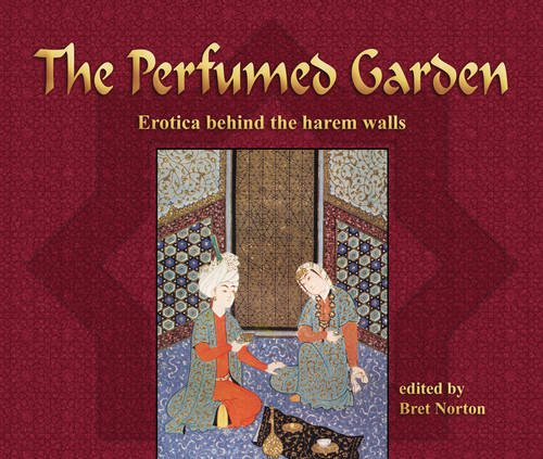 The Perfumed Garden: Erotica Behind the Harem Walls by Bret Norton