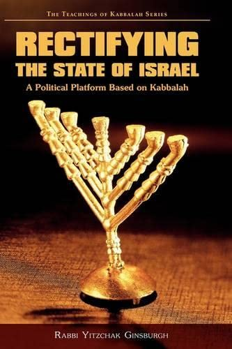 Rectifying the State of Israel - A Political Platform Based on Kabbalah By Rabbi Yitzchak Ginsburgh