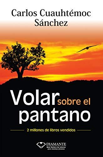 Volar Sobre el Pantano Superando Adversidad By Carlos Cuauhtemoc Sanchez