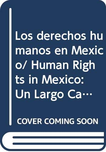 Los derechos humanos en Mexico/ Human Rights in Mexico: Un Largo Camino Por Andar/ a Long Way to Walk