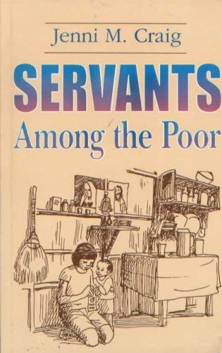 Servants among the poor By Jenni M Craig
