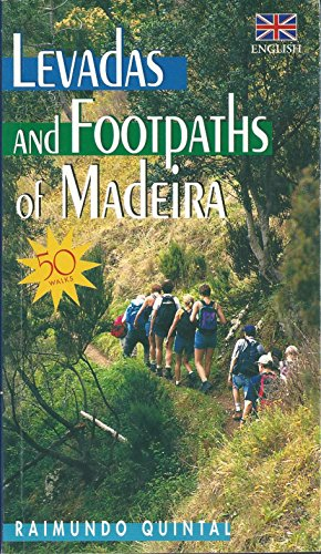 Levadas and Footpaths of Madeira By Raimundo Quintal