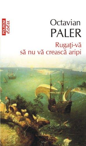 RUGATI-VA SA NU VA CREASCA ARIPI-REPRINT By OCTAVIAN PALER