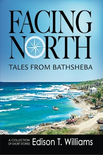 Facing North: Tales from Bathsheba By MR Edison T Williams