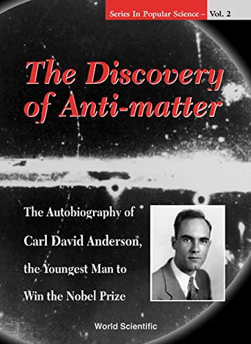 Discovery Of Anti-matter, The: The Autobiography Of Carl David Anderson, The Second Youngest Man To Win The Nobel Prize By David A K Anderson (-)