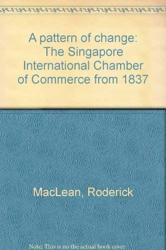 A pattern of change: The Singapore International Chamber of Commerce from 1837 By Roderick MacLean