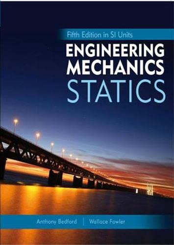 Engineering Mechanics: Statics, 5th Edition in SI Units By Anthony M. Bedford