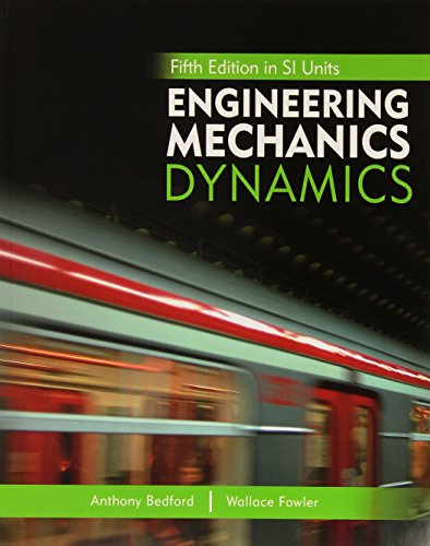 Engineering Mechanics: Dynamics, 5th Edition in SI Units By Anthony M. Bedford