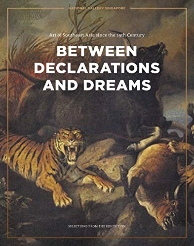Between Declarations and Dreams: Art of Southeast Asia since the 19th Century By Sara Siew