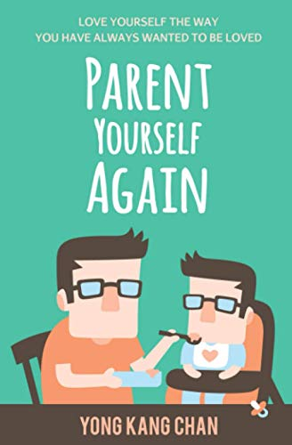 Parent Yourself Again By Yong Kang Chan
