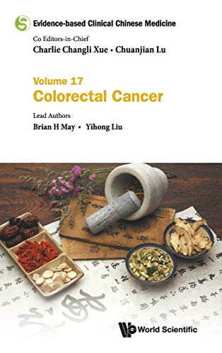 Evidence-based Clinical Chinese Medicine - Volume 17: Colorectal Cancer By Editor-in-chief Charlie Changli Xue (Royal Melbourne Inst Of Tech, Australia)