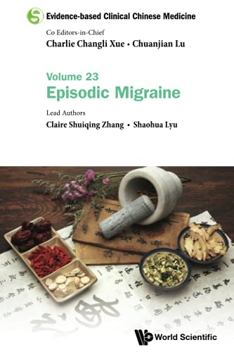 Evidence-based Clinical Chinese Medicine - Volume 23: Episodic Migraine By Editor-in-chief Charlie Changli Xue (Royal Melbourne Inst Of Tech, Australia)