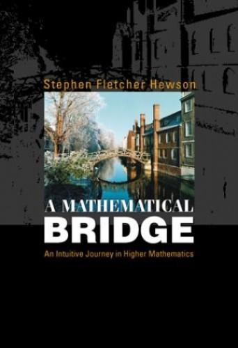 Mathematical Bridge, A: An Intuitive Journey In Higher Mathematics By Stephen Fletcher Hewson (Cambridge Univ, Uk)