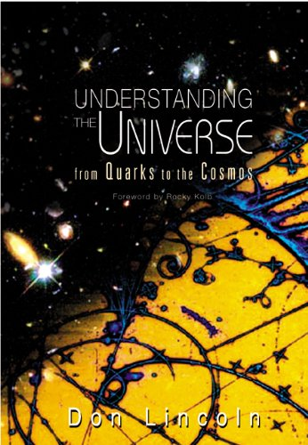 Understanding the Universe: From Quarks to the Cosmos by Don Lincoln