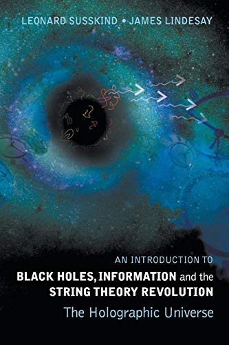 Introduction To Black Holes, Information And The String Theory Revolution, An: The Holographic Universe By Leonard Susskind (Stanford Univ, Usa)