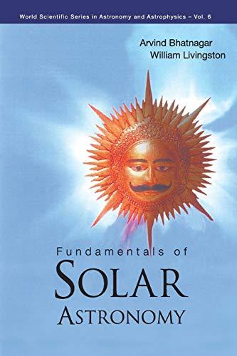 Fundamentals Of Solar Astronomy By Arvind Bhatnagar (Udaipur Solar Observatory, India)