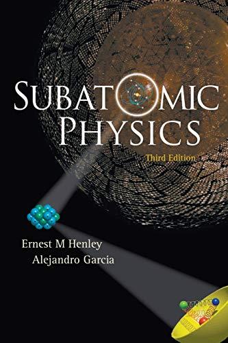 Subatomic Physics (3rd Edition) By Alejandro Garcia (Univ Of Washington, Usa)