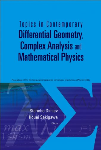 Topics In Contemporary Differential Geometry, Complex Analysis And Mathematical Physics - Proceedings Of The 8th International Workshop On Complex Structures And Vector Fields By Kouei Sekigawa (Niigata Univ, Japan)