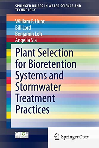 Plant Selection for Bioretention Systems and Stormwater Treatment Practices By William F. Hunt