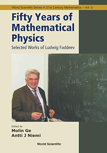 Fifty Years Of Mathematical Physics: Selected Works Of Ludwig Faddeev By Mo-lin Ge (Nankai Univ, China)