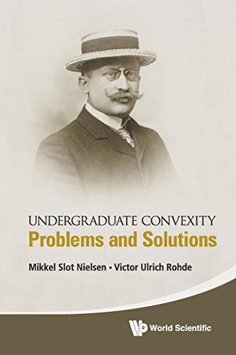Undergraduate Convexity: Problems And Solutions By Mikkel Slot Nielsen (Aarhus Univ, Denmark)