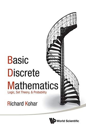 Basic Discrete Mathematics: Logic, Set Theory, And Probability By Richard Kohar (Royal Military College Of Canada, Canada)