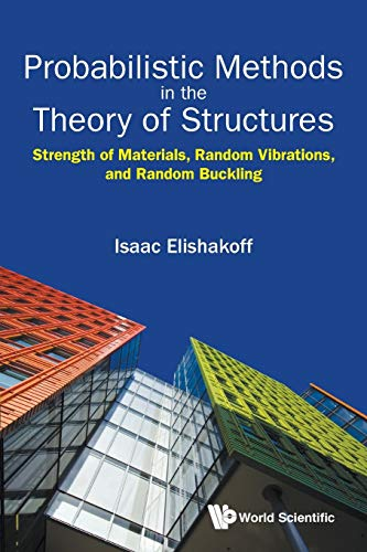 Probabilistic Methods In The Theory Of Structures: Strength Of Materials, Random Vibrations, And Random Buckling By Isaac E Elishakoff (Florida Atlantic Univ, Usa)