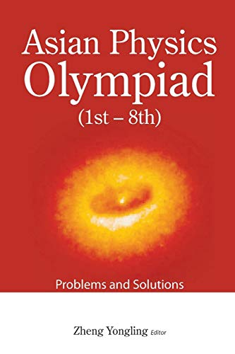 Asian Physics Olympiad (1st-8th): Problems And Solutions By Yongling Zheng (Fudan Univ, China)