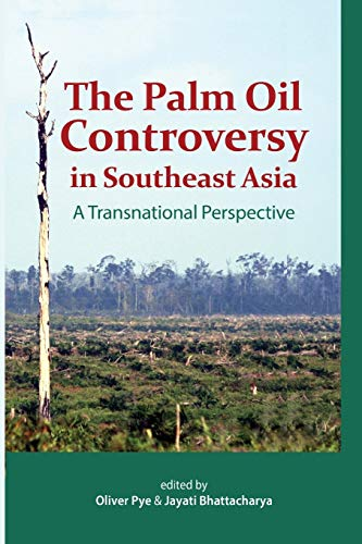 The Palm Oil Controversy in Southeast Asia By Oliver Pye