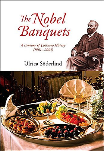 Nobel Banquets, The: A Century Of Culinary History (1901-2001) By Ulrica Soderlind (Stockholm Univ, Sweden)
