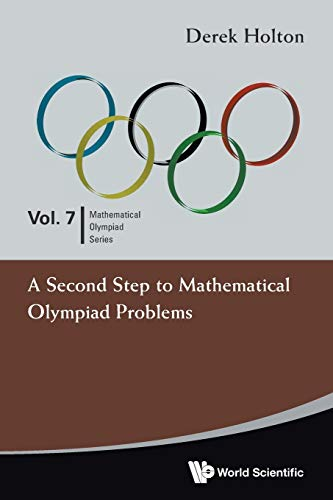 Second Step To Mathematical Olympiad Problems, A By Derek Allan Holton (Univ Of Otago, New Zealand & Univ Of Melbourne, Australia)