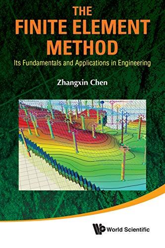 Finite Element Method, The: Its Fundamentals And Applications In Engineering By John Zhangxin Chen (Univ Of Calgary, Canada)