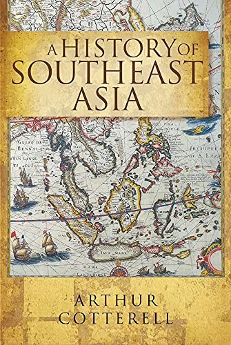 A History Of South East Asia, By Arthur Cotterell
